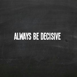 How to Be Decisive, and Why It Matters to Your Success